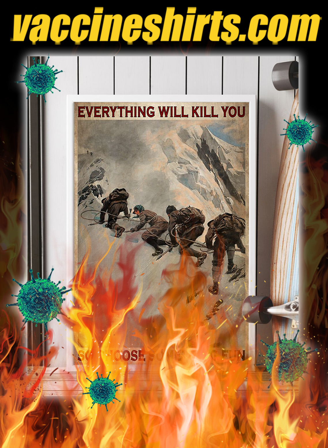 Mountaineers Everything will kill you so choose something fun poster- A2