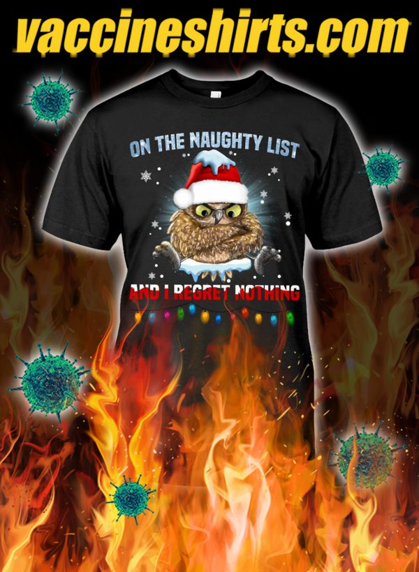 Owl on the naughty list and i regret nothing christmas shirt