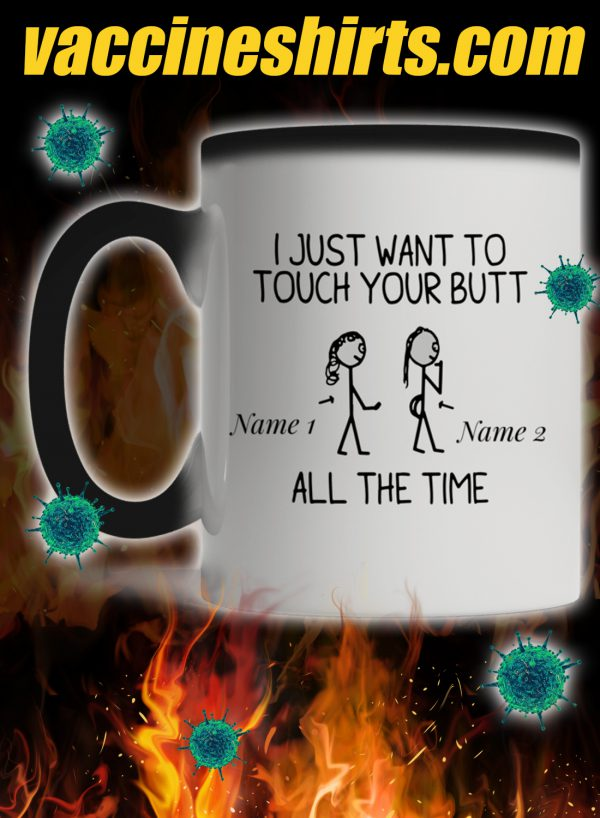 Personalized custom name I just want to touch your butt all the time mug 2