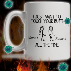 Personalized custom name I just want to touch your butt all the time mug