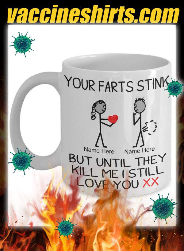 Personalized custom name Your farts stink but until they kill me i still love you mug