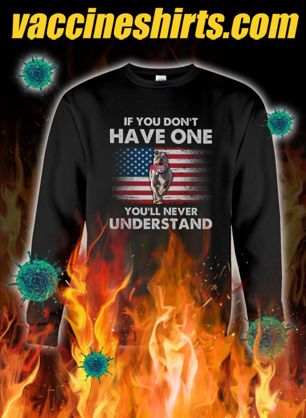 Pitbull if you don't have one you'll never understand sweatshirt