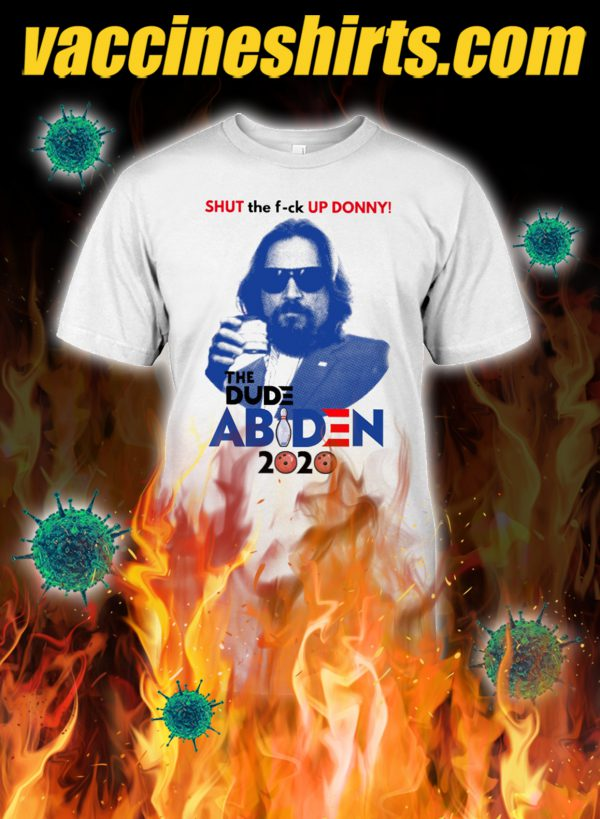 Shut the fuck up donny the dude abides 2020 shirt