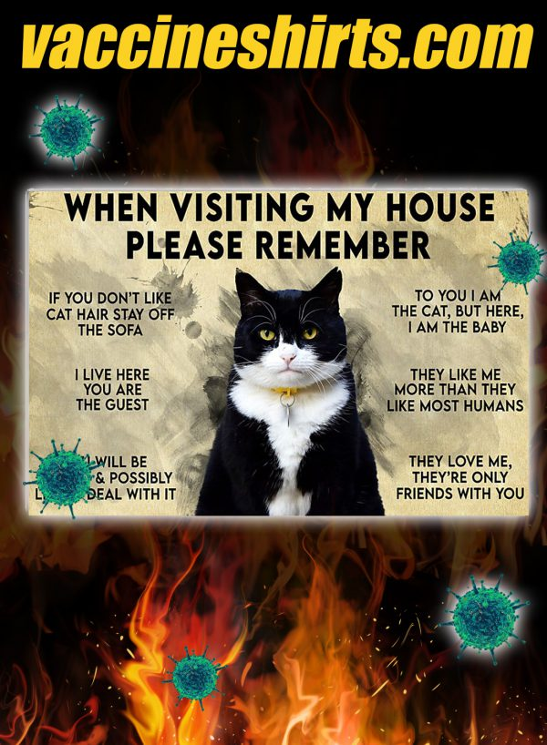 Tuxedo Cat when visiting my house please remember poster