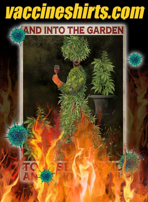 Weed cannabis and into the garden to lose my mind poster