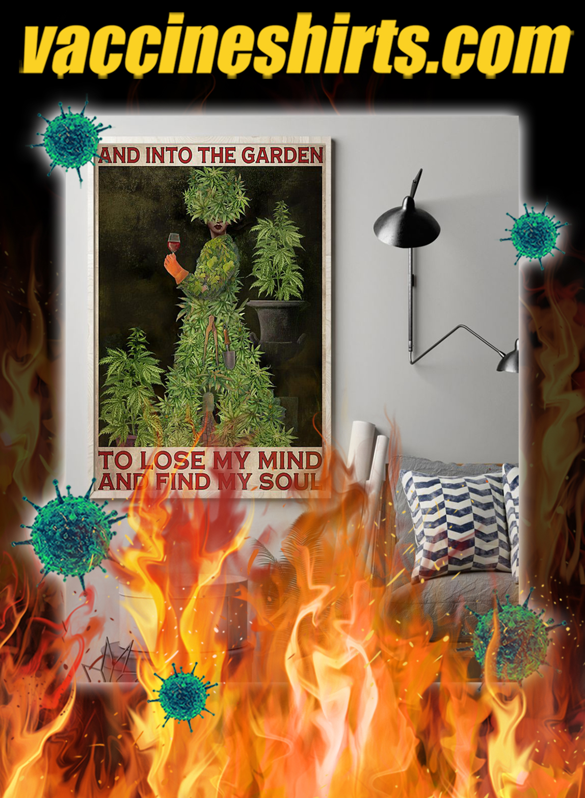 Weed cannabis and into the garden to lose my mind poster- A1