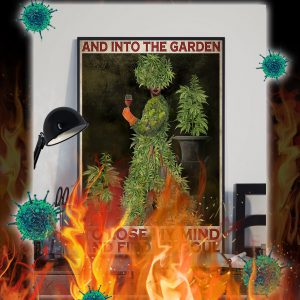 Weed cannabis and into the garden to lose my mind poster- A2