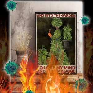 Weed cannabis and into the garden to lose my mind poster- A3