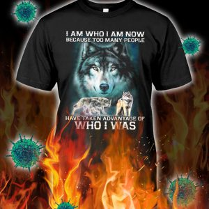 Wolf i am who i am now because too many people shirt