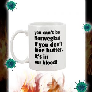 You can't be norwegian if yoi don't love butter it's in our blood mug