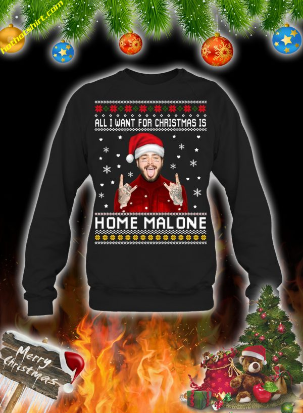 All i want for christmas is home malone christmas sweatshirt and jumper