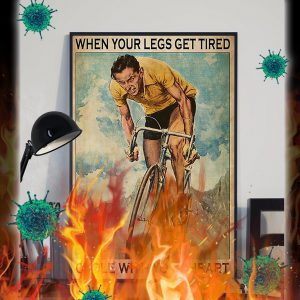 Cycling When Your Legs Get Tired Cycle With Your Heart Poster- A1
