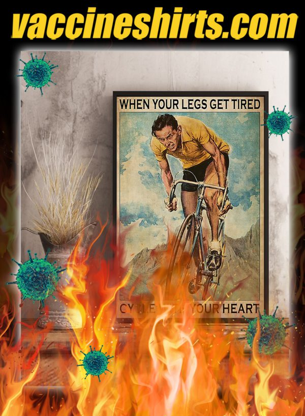 Cycling When Your Legs Get Tired Cycle With Your Heart Poster- A2