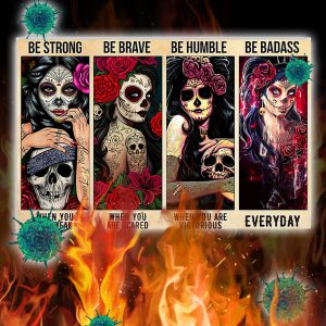 Day of the dead girl be strong be brave be humble be badass poster