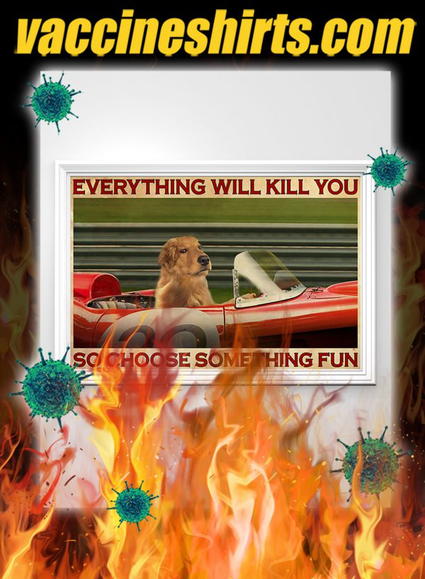 Golden Retriever Racing everything will kill you so choose something fun poster- A2
