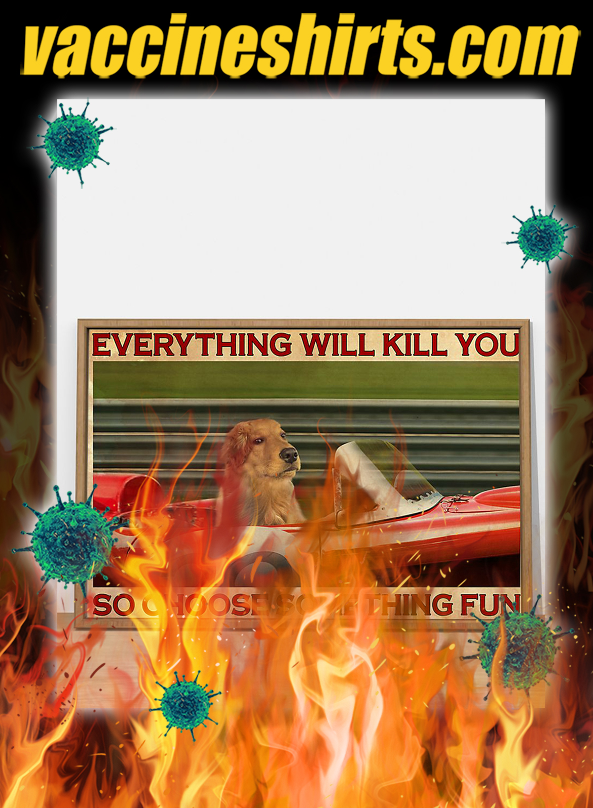Golden Retriever Racing everything will kill you so choose something fun poster- A3