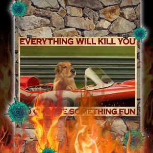Golden Retriever Racing everything will kill you so choose something fun poster- A4