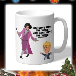 Hamilton Inspired You Don't Have the Votes Trump mug - 2