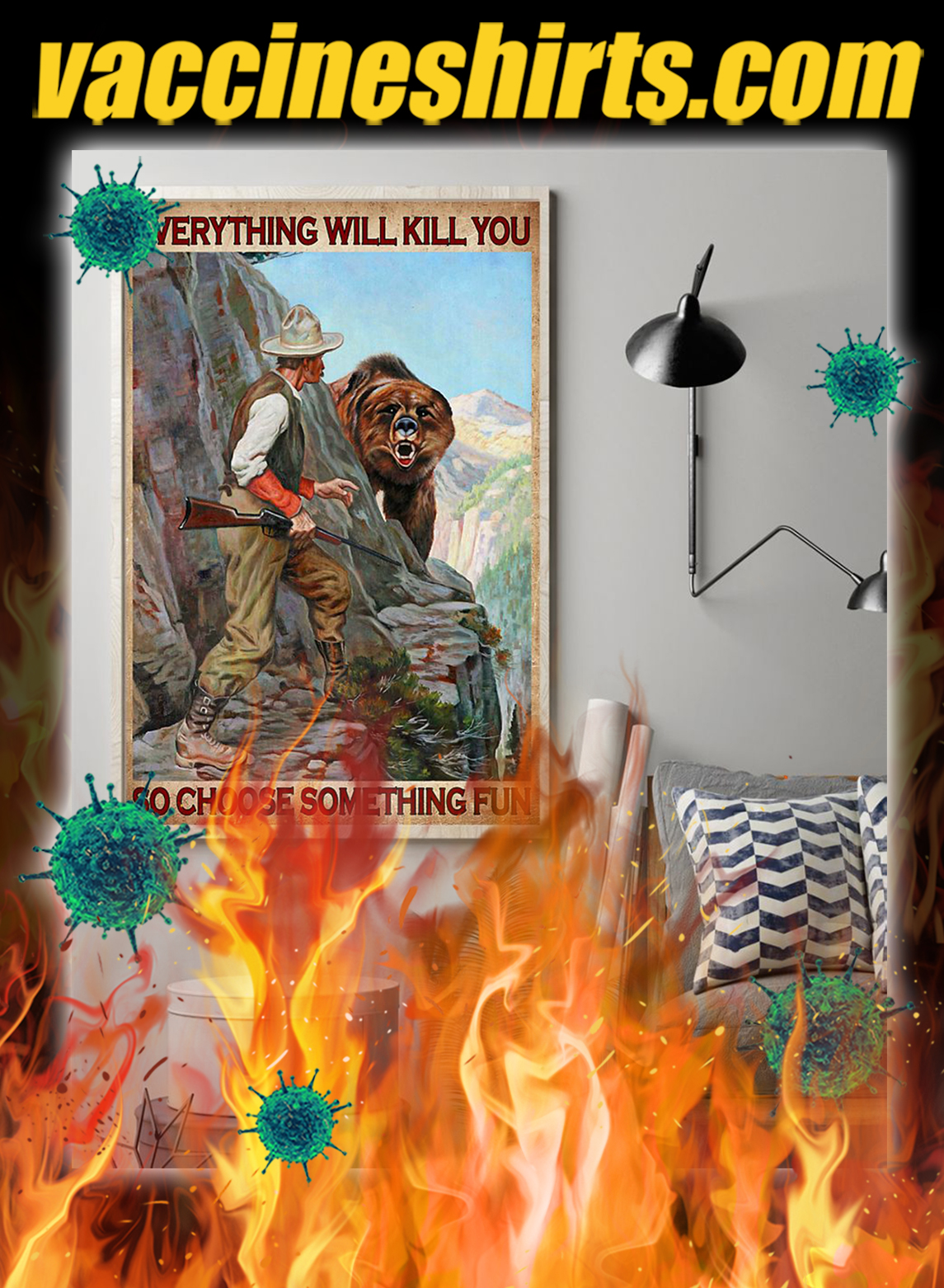 Hunter and bear everything will kill you so choose something fun poster- A1