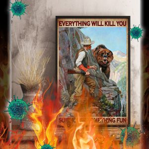 Hunter and bear everything will kill you so choose something fun poster- A2