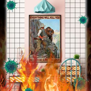 Hunter and bear everything will kill you so choose something fun poster- A3