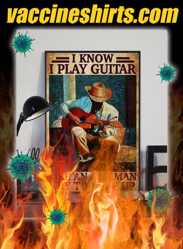 I know i play guitar like an old man try to keep up poster- A2