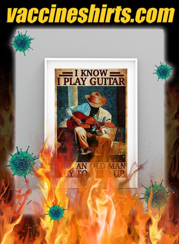 I know i play guitar like an old man try to keep up poster- A3