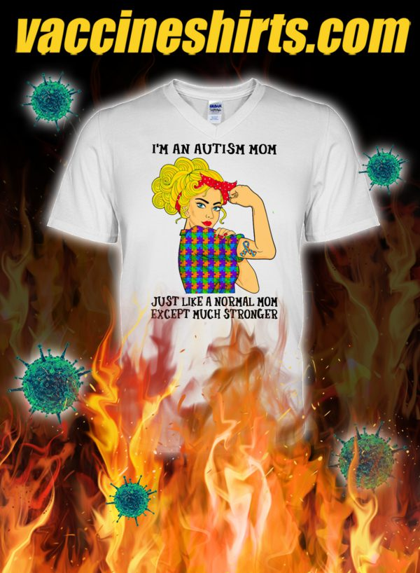 I'm an autism mom just like a normal mom except much stronger v-neck