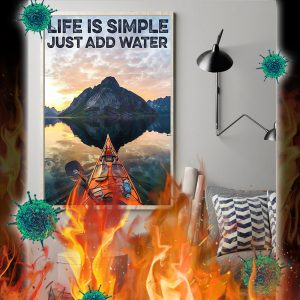 Kayaking Life Is Simple Just Add Water Poster- A2