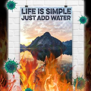 Kayaking Life Is Simple Just Add Water Poster- A4