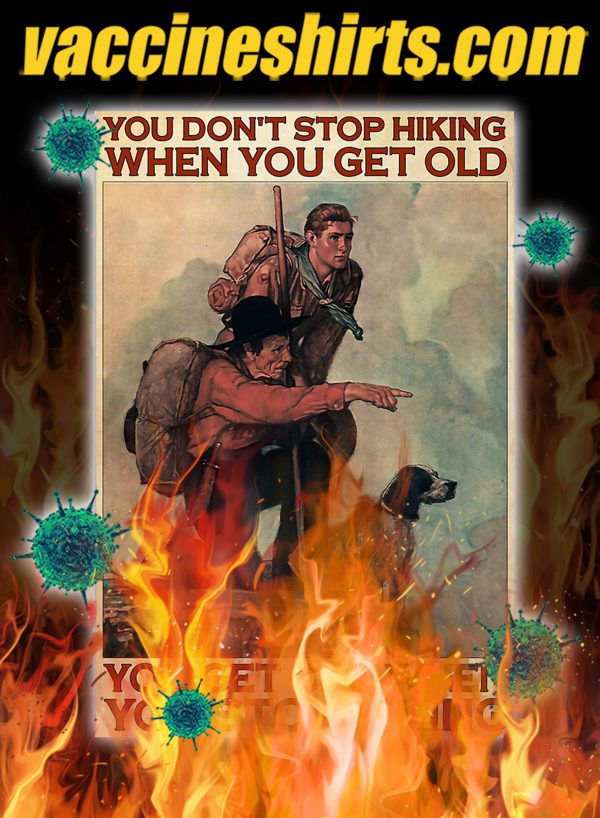 Mountaineering You don't stop hiking when you get old poster