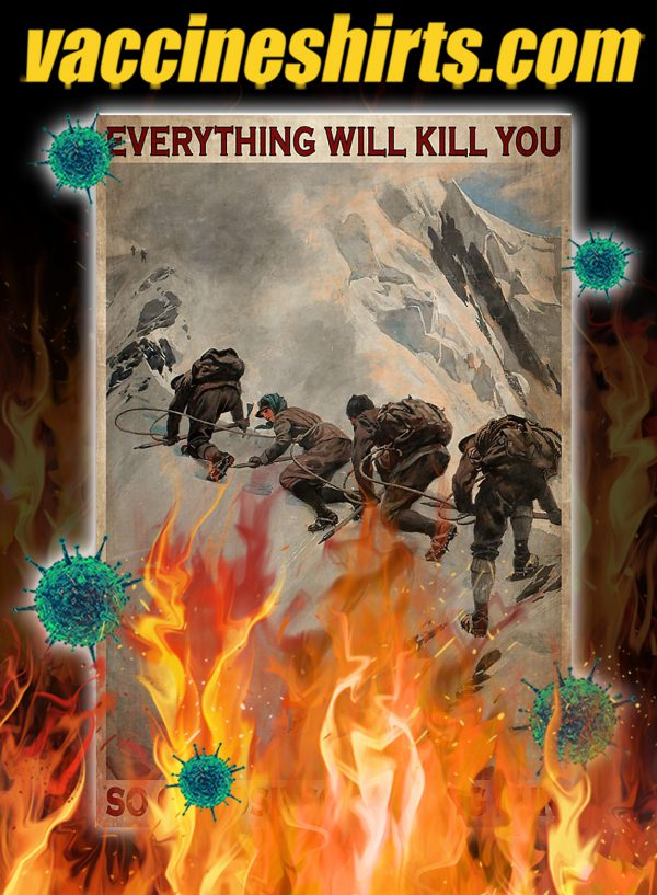 Mountaineers Everything will kill you so choose something fun poster