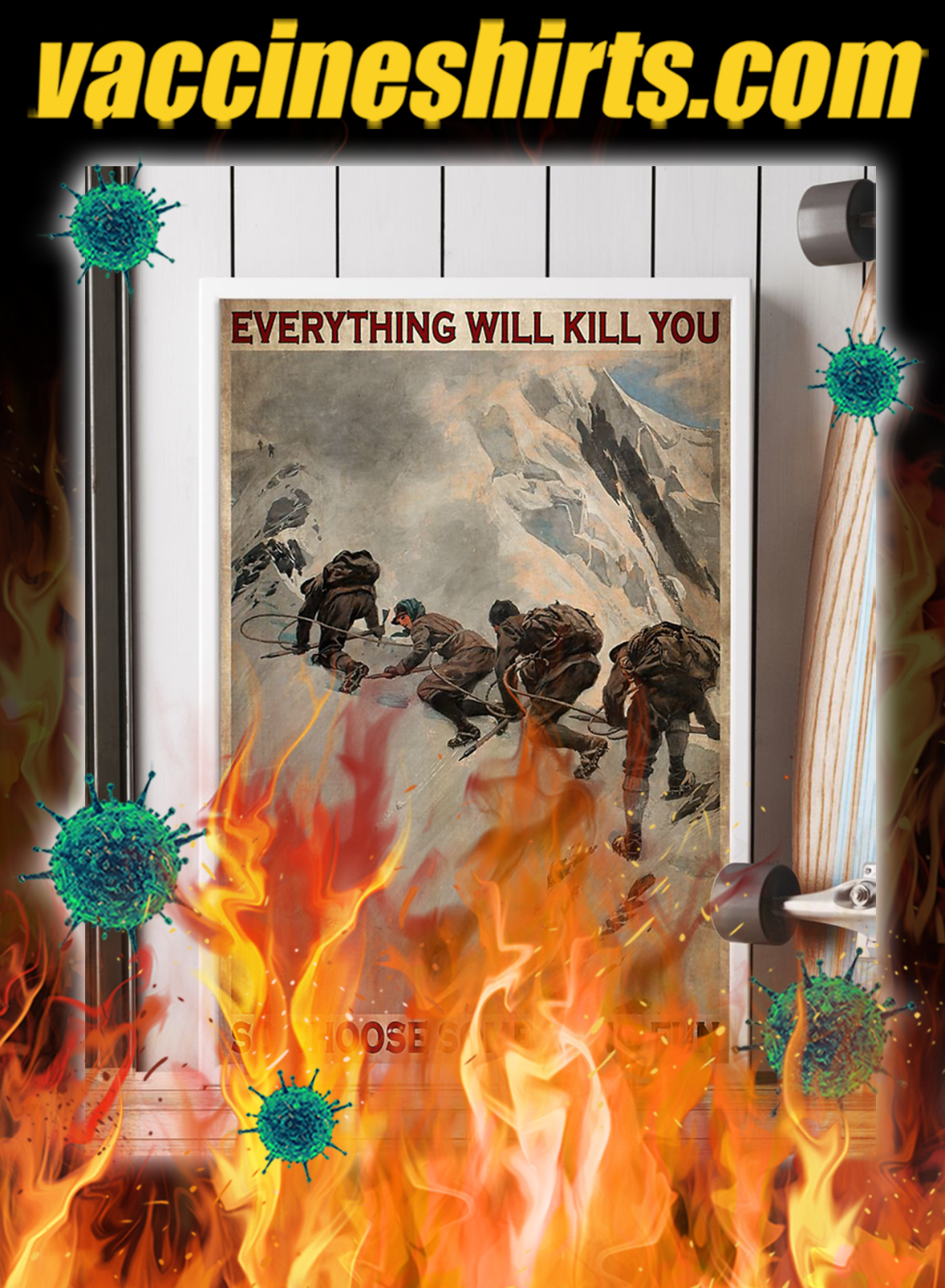 Mountaineers Everything will kill you so choose something fun poster- A1