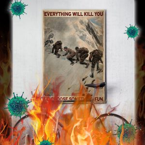 Mountaineers Everything will kill you so choose something fun poster- A4