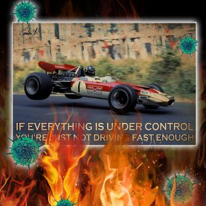 Racing If Everything Is Under Control You're Just Not Driving Fast Enough Poster