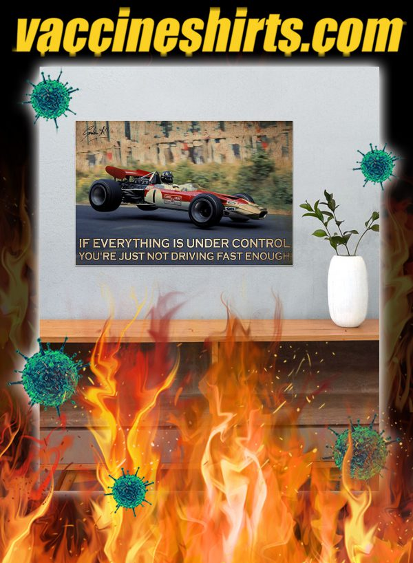 Racing If Everything Is Under Control You're Just Not Driving Fast Enough Poster- A4