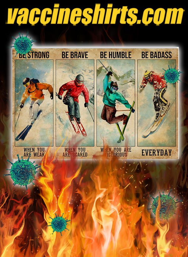 Skiing be strong be brave be humble be badass poster