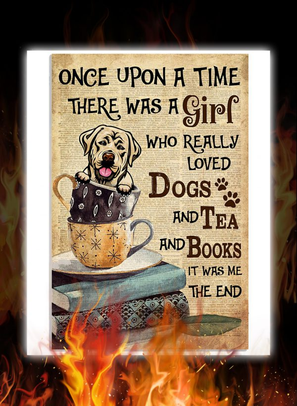 Labrador there was a girl who really loved dogs and tea and books poster