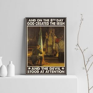And on the 8th day god created the irish and the devil stood at attention poster