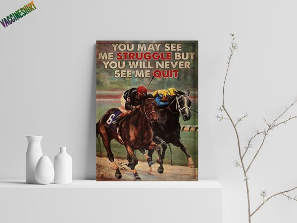 Horse racing you may see me struggle but you will never see me quit poster