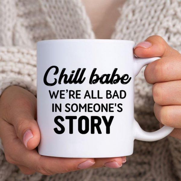 Chill babe we're all bad in someone's story mug