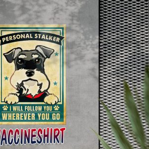 Schnauzer dog personal stalker i will follow you wherever you go poster