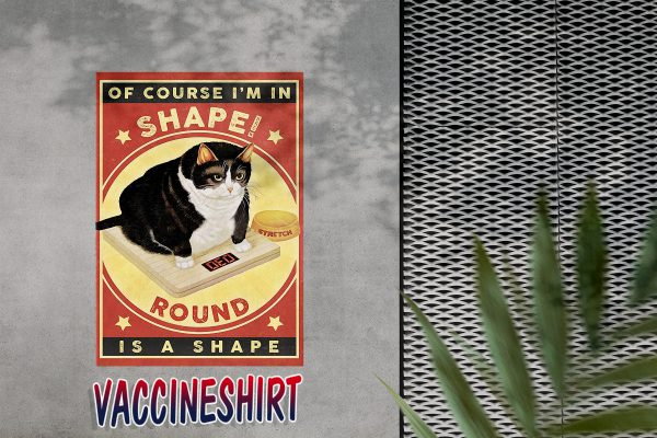 Tuxedo cat of course i'm in shape round is a shape poster