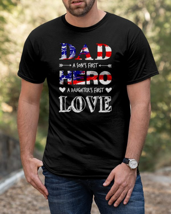 4th of july Dad a son first hero a daughter's first love t-shirt