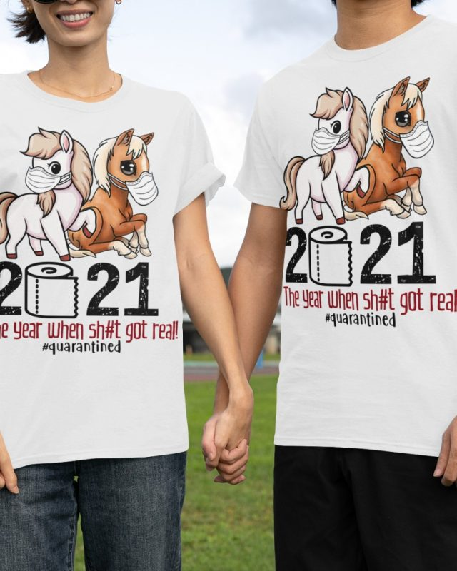 Baby horse 2021 the year when shit got real quarantined shirt