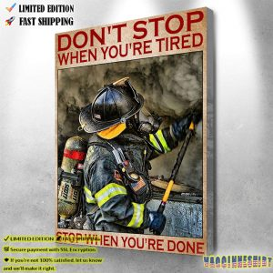 Firefighter Gift Don't Stop When You're Tired Stop When You're Done Poster 1
