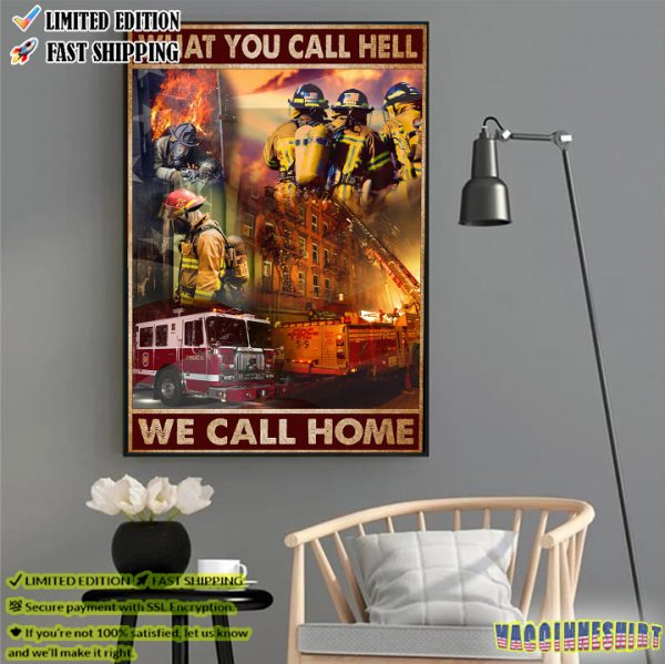 Firefighter Gift What You Call Hell We Call Home Poster
