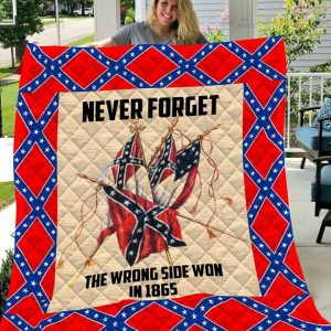 The Southern Never Forget The Wrong Side Won In 1865 Quilt Blanket