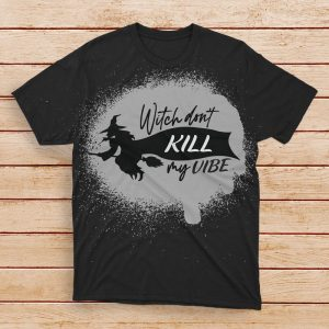 Witch Don't Kill My Vibe Bleached Shirt