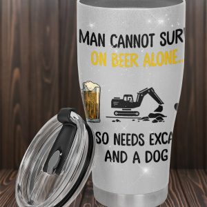 A man cannot survive on beer alone he needs excavator and a dog tumbler